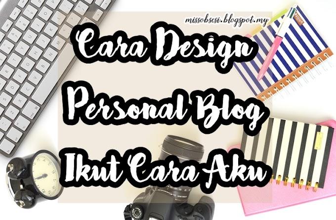Design Personal Blog Ikut Cara Aku