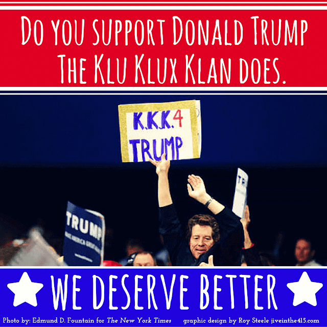 "A photo of a  Klu Klux Klan member holding up a sign that says KKK 4 Trump. The image also asks ""do you support Donald Trump"" at the top, and says ""we deserve better"" at the bottom."