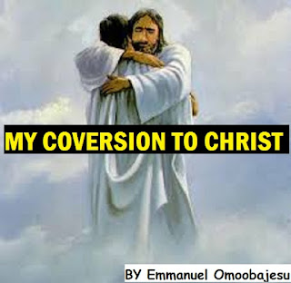 My Conversion To Jesus Christ  By Evangelist Emmanuel Omoobajesu