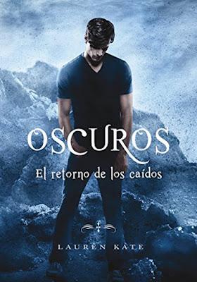 EL RETORNO DE LOS CAÍDOS (Oscuros #6). Lauren Kate (Montena - 14 Septiembre 2017) LITERATURA JUVENIL  portada libro español
