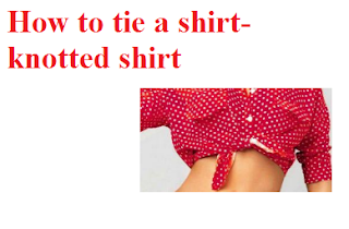 Tieing the shirt is the latest trend known as the knotted shirt. So lets see how to tie a shirt to get a knotted shirt.