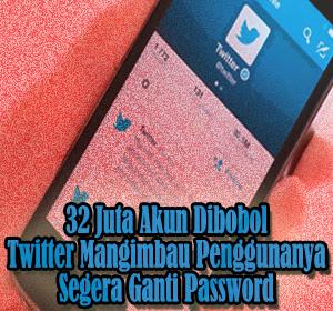 32 Juta Akun Dibobol, Twitter Mangimbau Penggunanya Segera Ganti Password
