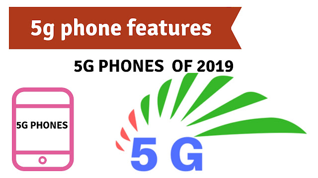 5g phone features and 5g phones release 2019