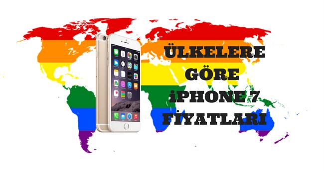 ülkelere göre iphone 7 fiyatları