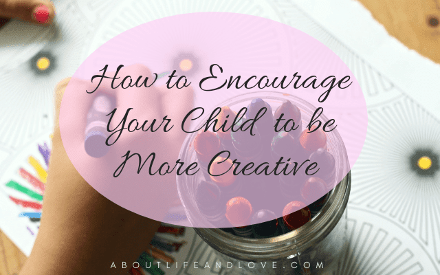 How To Encourage Your Child To Be More Creative