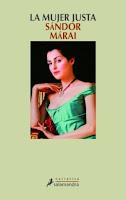 SINOPSIS: Tres voces, tres puntos de vista, tres sensibilidades diferentes para desentrañar una historia de pasión, mentiras, traición y crueldad concebida por Sándor Márai en los años cuarenta, los años de El último encuentro y Divorcio en Buda, la época más fértil y lúcida de la obra del gran escritor húngaro. Compuesta de tres mon ólogos, correspondientes a los tres personajes que conforman la novela, esta edición de La mujer justa reúne por primera vez en castellano las dos primeras partes, publicadas en 1941 en Hungría, y la tercera, escrita durante el exilio italiano de Márai y añadida a la versión alemana de 1949.Una tarde, en una elegante cafetería de Budapest, una mujer relata a su amiga cómo un día, a raíz de un banal incidente, descubrió que su marido estaba entregado en cuerpo y alma a un amor secreto que lo consumía, y luego su vano intento por reconquistarlo. En la misma ciudad, una noche, el hombre que fue su marido confiesa a un amigo cómo dejó a su esposa por la mujer que deseaba desde años atrás, para después de casarse con ella perderla para siempre. Al alba, en una pequeña pensión romana, una mujer cuenta a su amante cómo ella, de origen humilde, se había casado con un hombre rico, pero el matrimonio había sucumbido al resentimiento y la venganza. Cual marionetas sin derecho a ejercer su voluntad, Marika, Péter y Judit narran su fallida relación con el crudo realismo de quien considera la felicidad un estado elusivo e inalcanzable.Márai inició su carrera literaria como poeta y ese aliento pervive en La mujer justa. En esta novela están sus páginas más íntimas y desgarradas, las más sabias. Su descripción del amor, la amistad, el sexo, los celos, la soledad, el deseo y la muerte apuntan directamente al centro del alma humana.
