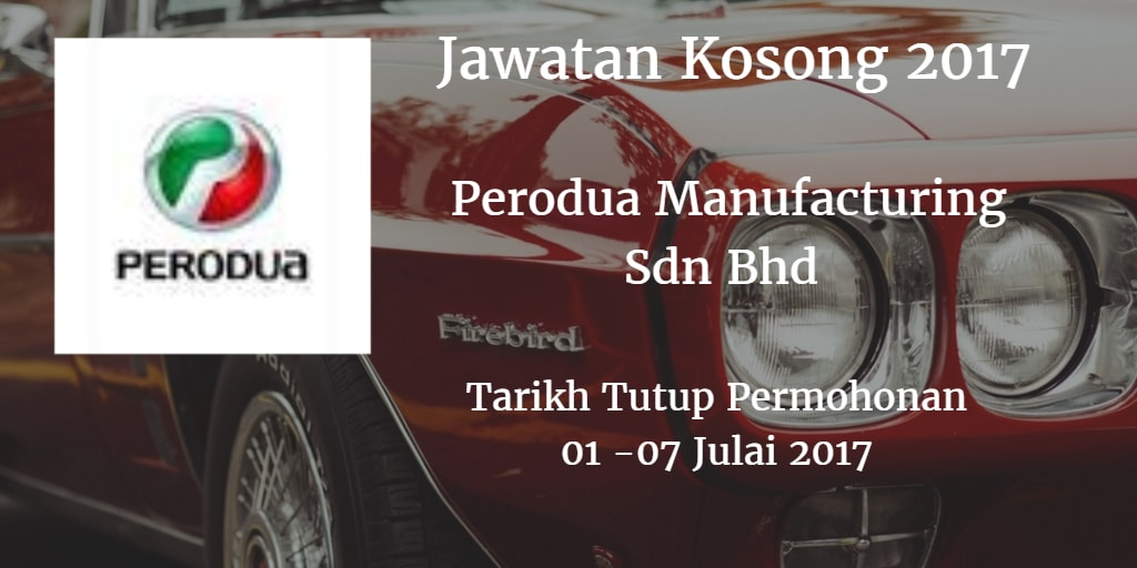 Jawatan Kosong Perodua Manufacturing Sdn Bhd 01 - 07 Julai 2017