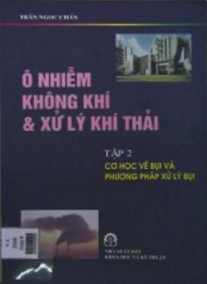 SÁCH SCAN - Ô nhiễm không khí và xử lý khí thải (Full 3 tập) - GS.TS. Trần Ngọc Chấn
