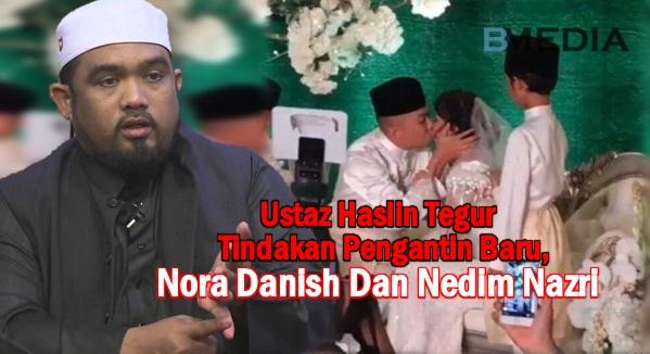 Ustaz Haslin Tegur Tindakan Pengantin Baru, Nora Danish Dan Nedim Nazri