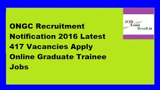 ONGC Recruitment Notification 2016 Latest 417 Vacancies Apply Online Graduate Trainee Jobs