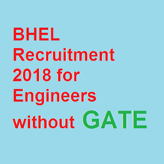 BHEL Recruitment 2018 for Engineers without GATE