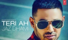 Jaz Dhami new single punjabi song Teri Ah Best Punjabi single album Teri Ah 2016 week