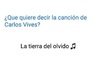 Significado de la canción La Tierra del Olvido Carlos Vives.