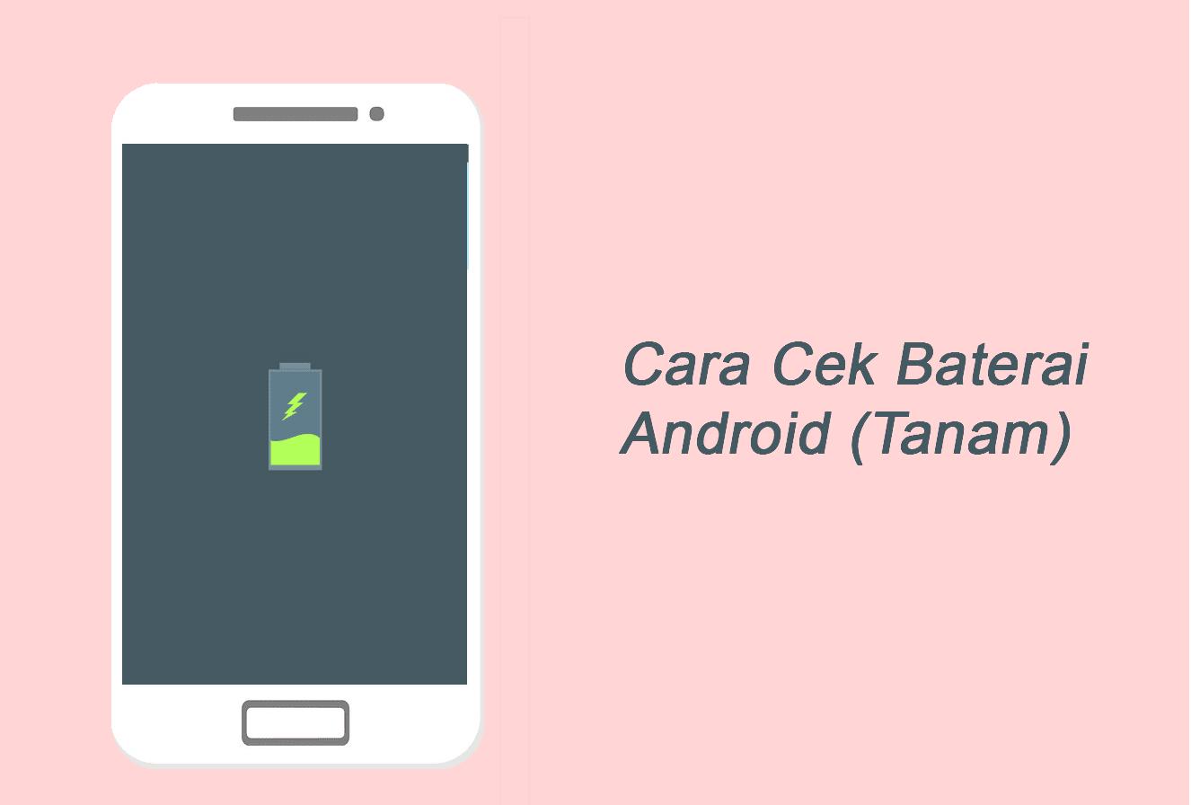 Cara Mengetes Kesehatan Baterai Tanam HP Android