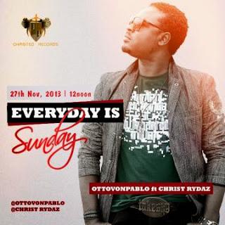 Everydayissunday MUSIC : OTTO VONPABLO FT CHRIST RYDAZ - EVERYDAY IS SUNDAY (@ottovonpablo)