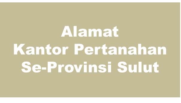 Alamat Kantor Pertanahan Kabupaten Dan Kota Se-Provinsi Sulawesi Utara