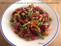 Judías verdes con saltado de ajos tiernos, rovellons y Jamón Ibérico