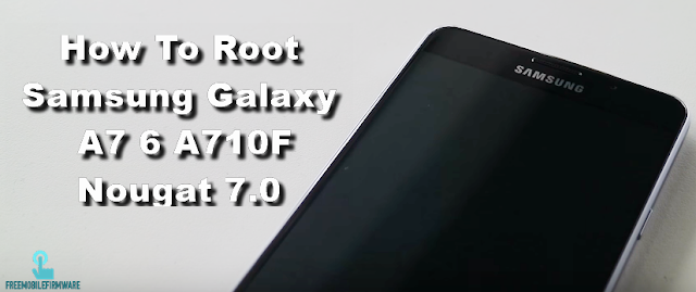 How To Root Samsung Galaxy A7 6 A710F Nougat 7.0