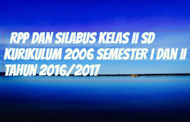 RPP Dan Silabus Kelas II SD Kurikulum 2006 Semester I Dan II Tahun 2016 2017