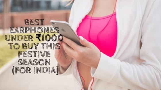 Best Earphones Under ₹1000 to Buy This Festive Season (For India)