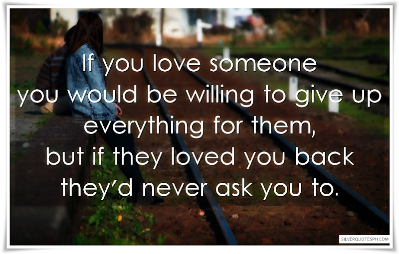 If You Love Someone You Would Be Willing To Give Up Everything For Them