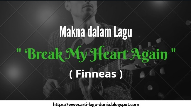 Makna Lagu Break My Heart Again (Finneas) + Terjemahan Lirik