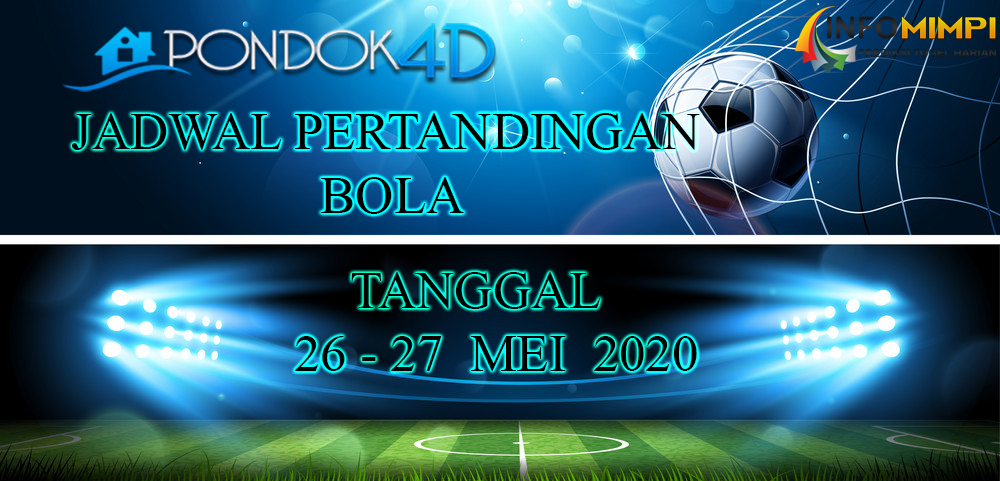 JADWAL PERTANDINGAN BOLA 26 – 27 May 2020