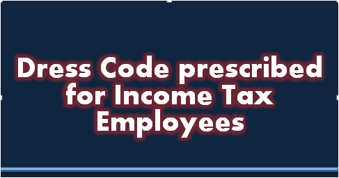 dress-code-prescribed-for-income-tax