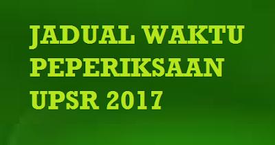 Jadual Lengkap Waktu Peperiksaan UPSR 2017