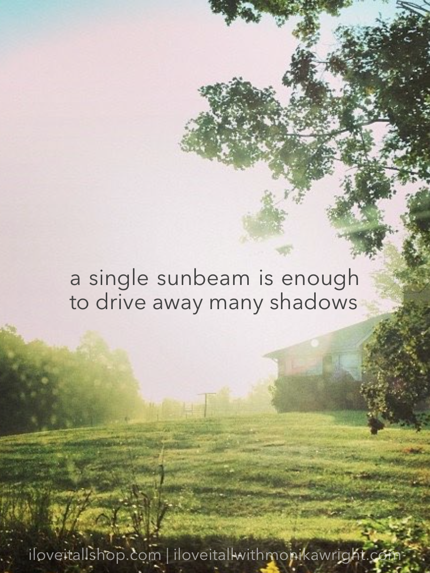 #single sunbeam #quote #drive away shadows #St. Francis of Assisi #enoucouragement #Sunday Photos