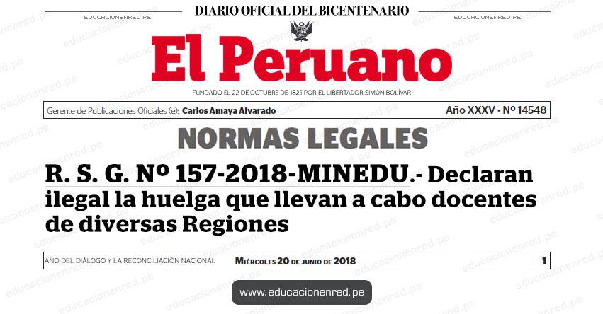 R. S. G. Nº 157-2018-MINEDU - Declaran ilegal la huelga que llevan a cabo docentes de diversas Regiones - www.minedu.gob.pe