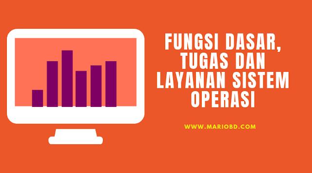 Fungsi Dasar, Tugas Dan Layanan Sistem Operasi - Mario Bd