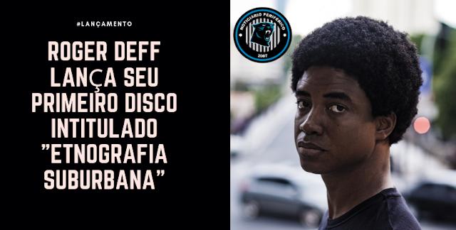 Roger Deff lança seu primeiro disco intitulado Etnografia Suburbana