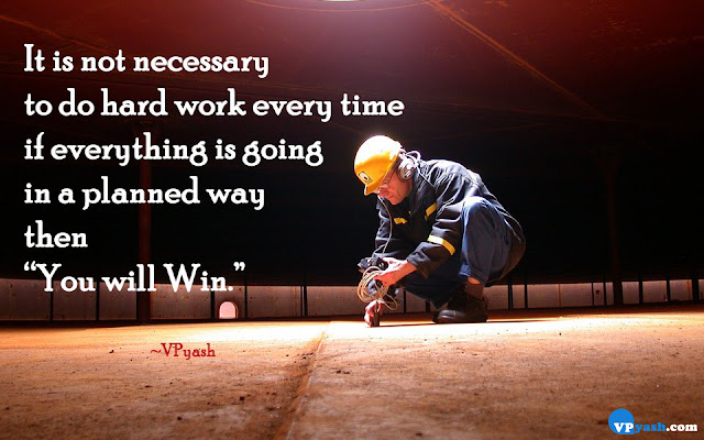 It is not necessary to do hard work every time
