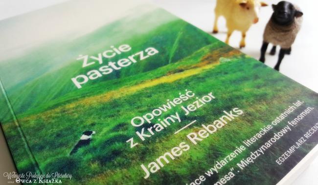 James Rebanks - Życie pasterza. Opowieść z Krainy Jezior