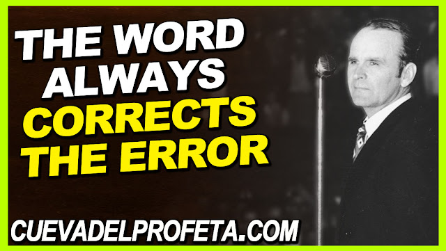The Word always corrects the error - William Marrion Branham Quotes