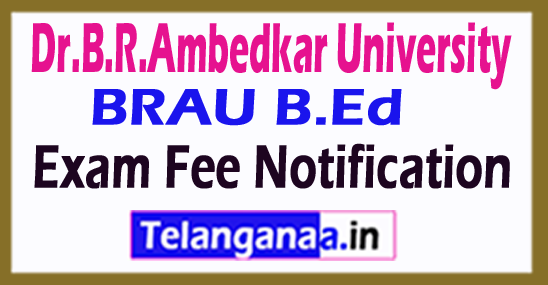 Dr.B.R.Ambedkar University BRAU B.Ed Exam Fee Notification