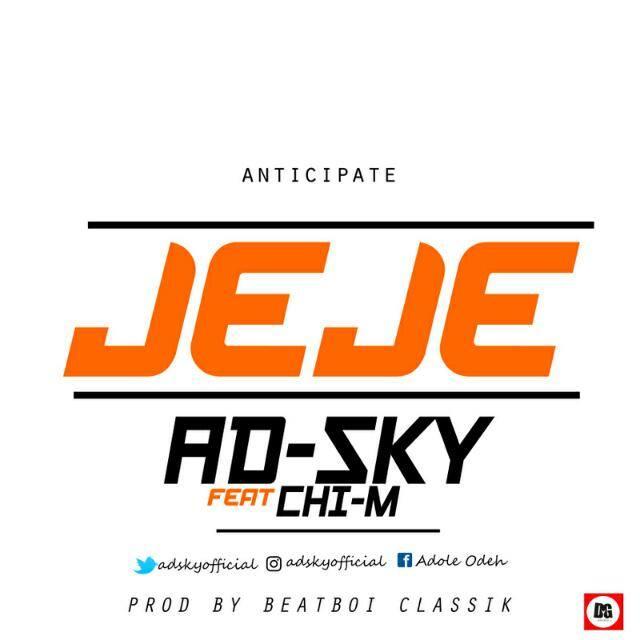 MUSIC: AD-SKY X CHI-M JEJE (PROD. BY BEATBOI CLASSIK)