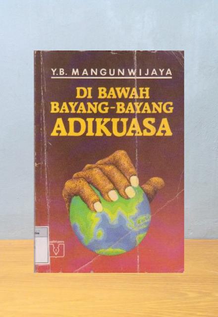 DI BAWAH BAYANG-BAYANG ADIKUASA, Y.B. Mangunwijaya
