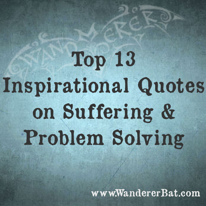 Top 13 Inspirational Quotes On Suffering And Problem Solving