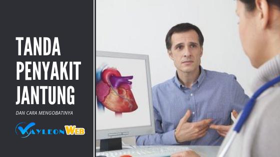 Kenali Tanda-Tanda Penyakit Jantung Sedini Mungkin Dan Cara Mengobatinya
