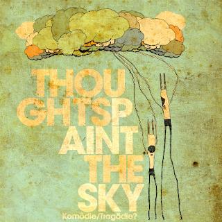 thoughts paint the sky Tragödie/Komödie?
