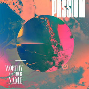 "Passion's ""Worthy of Your Name"" album will be available on March 24, 2017."