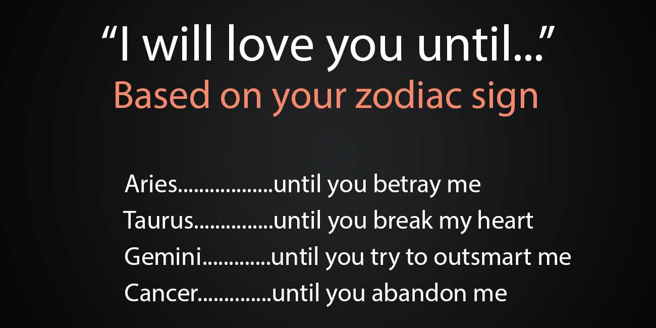 What is your i will love you until according to your for How do you find your zodiac sign