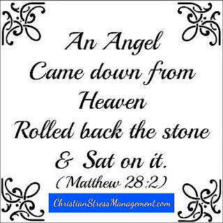 An Angel came down from heaven, rolled back the stone and sat on it. (Matthew 28:2)