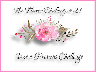 http://theflowerchallenge.blogspot.com/2018/06/the-flower-challenge-21-use-previous.html