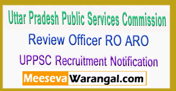 UP Review Officer RO ARO Recruitment Notification Online Application Form 2017