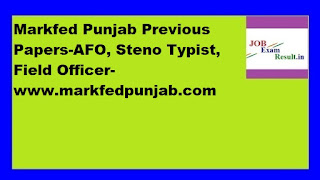 Markfed Punjab Previous Papers-AFO, Steno Typist, Field Officer-www.markfedpunjab.com