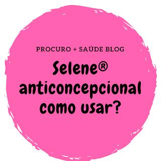 Selene® anticoncepcional como usar?