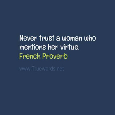 Never trust a woman who mentions her virtue.